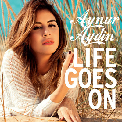 Aynur Ayd�n - Life Goes On (2013) Single Alb�m indir